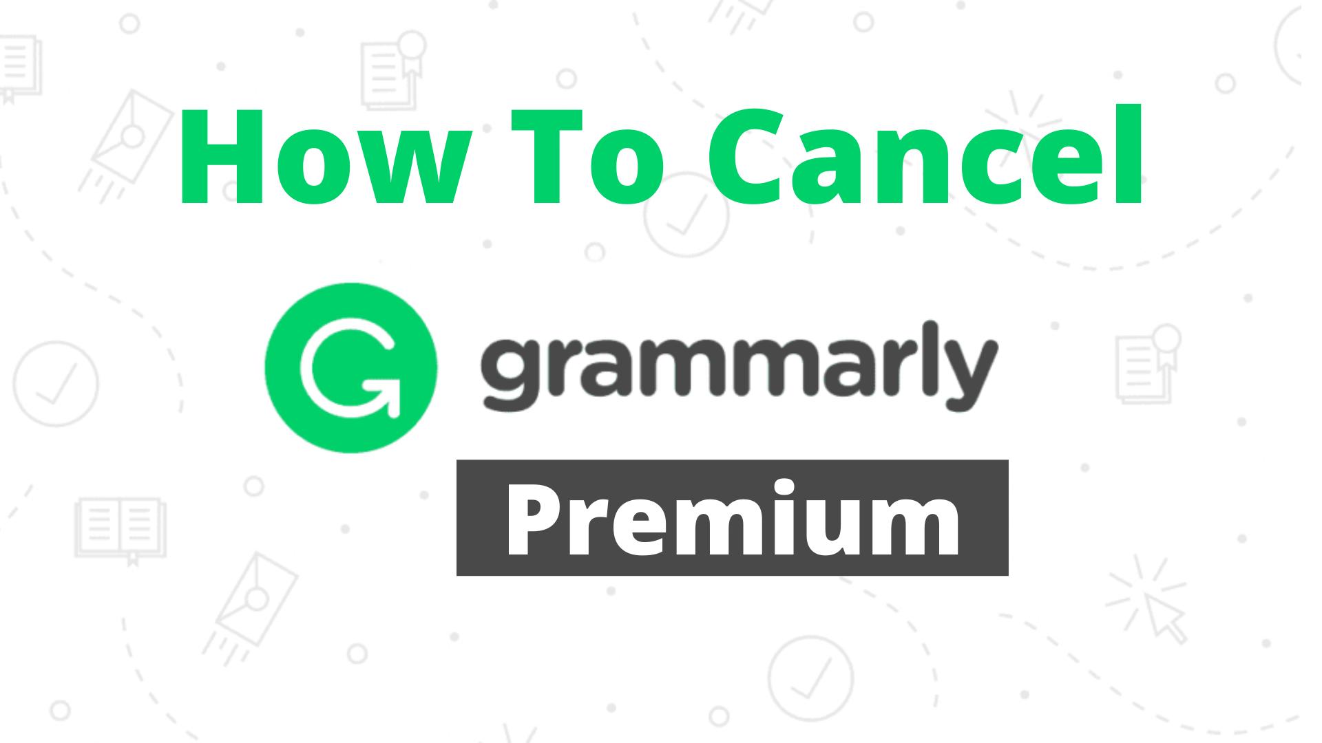 How To Cancel Grammarly Premium
