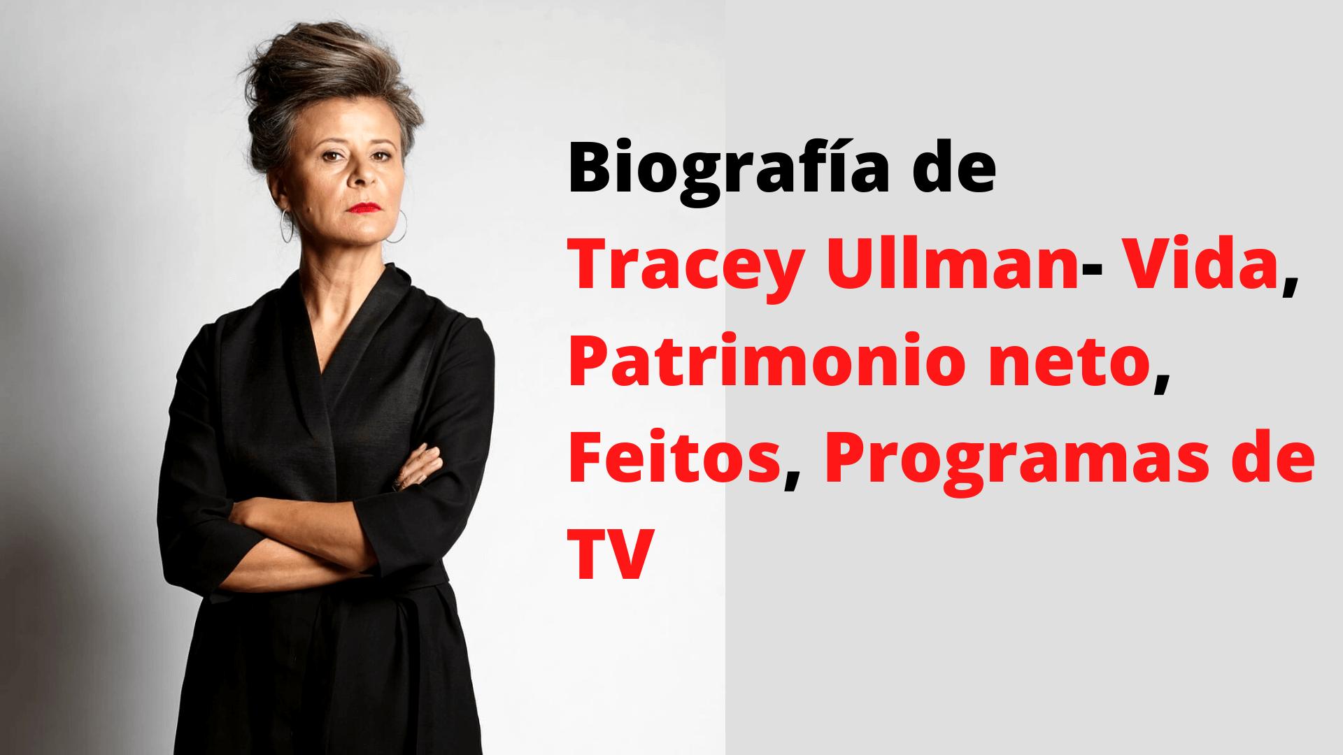 Biografía de Tracey Ullman- Vida, Patrimonio neto, Feitos, Programas de TV