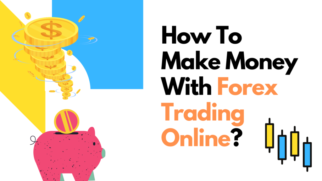 How To Make Money With Forex Trading Online
