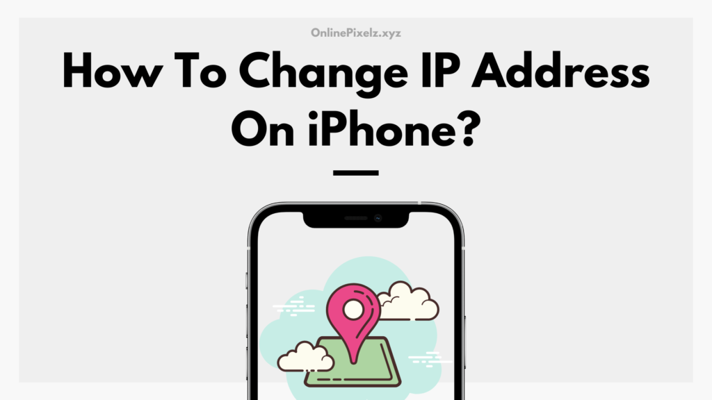 How To Change IP Address On iPhone