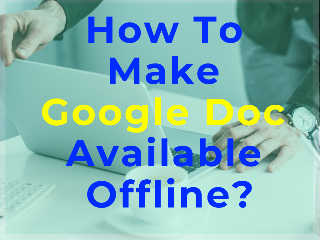 How To Make Google Doc Available Offline