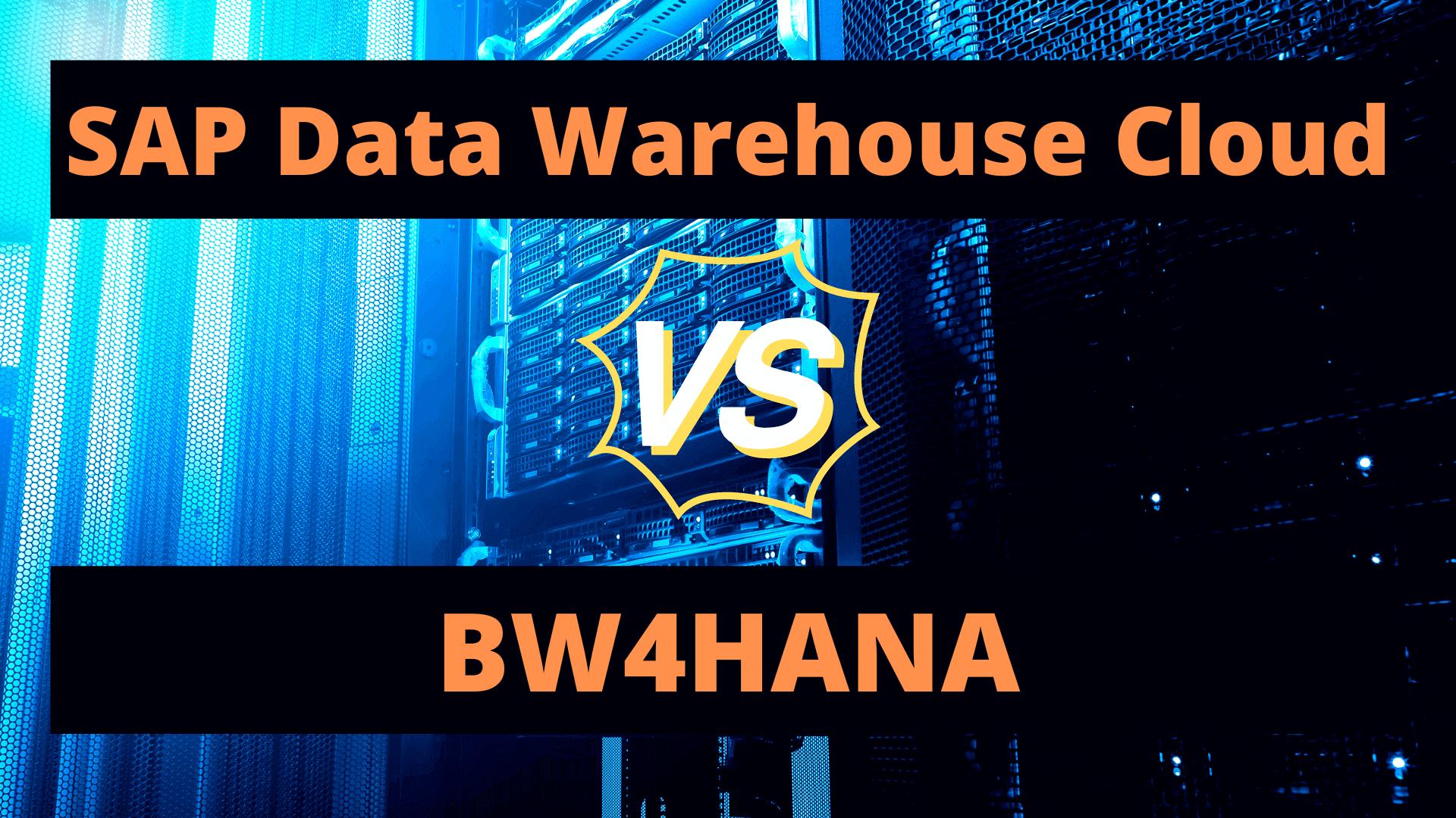 SAP Data Warehouse Cloud Vs BW4HANA