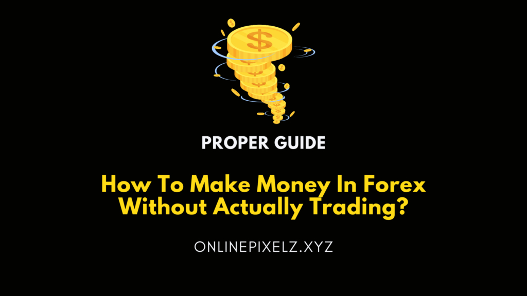 How To Make Money In Forex Without Actually Trading