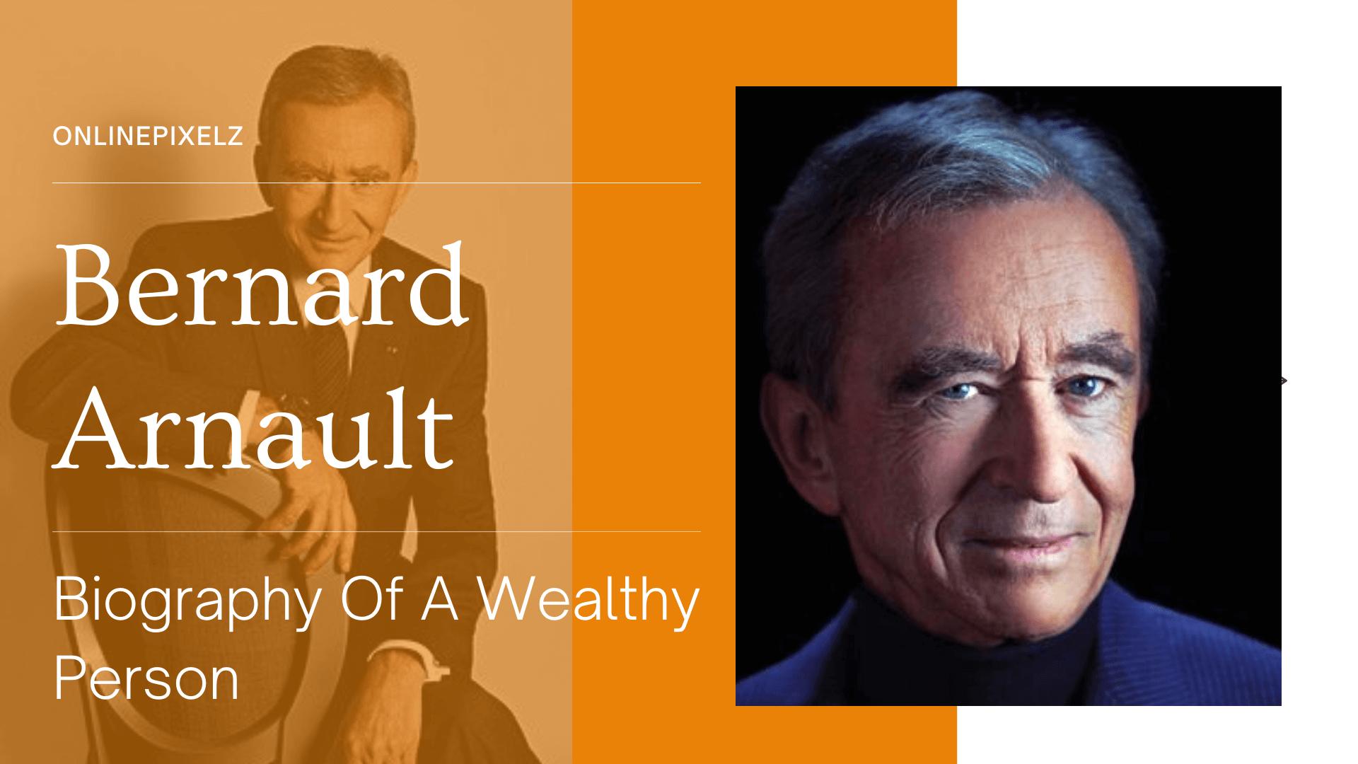 Bernard Arnault - Biography Of A Wealthy Person