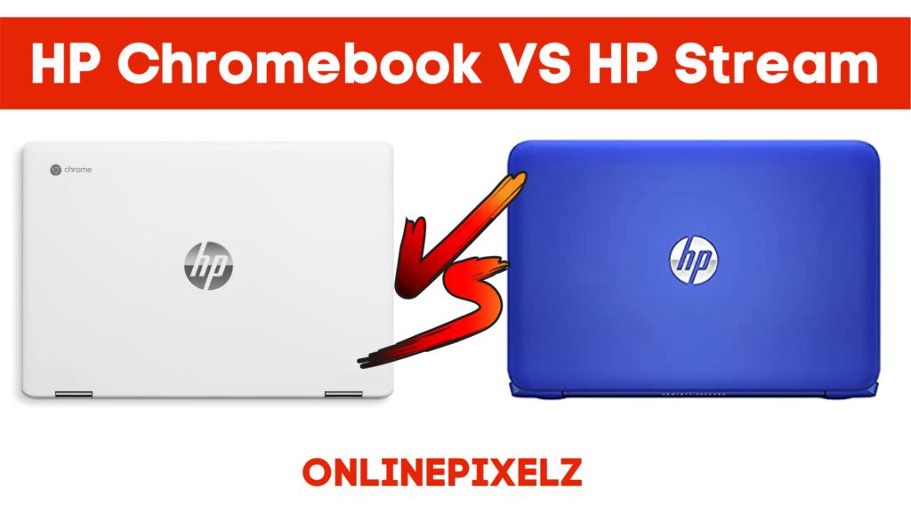 HP Chromebook VS HP Stream