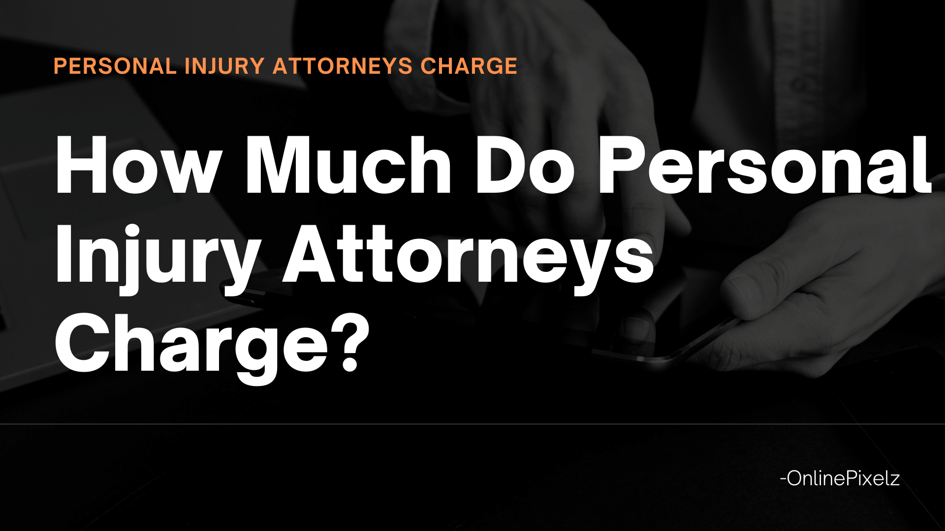 How Much Do Personal Injury Attorneys Charge