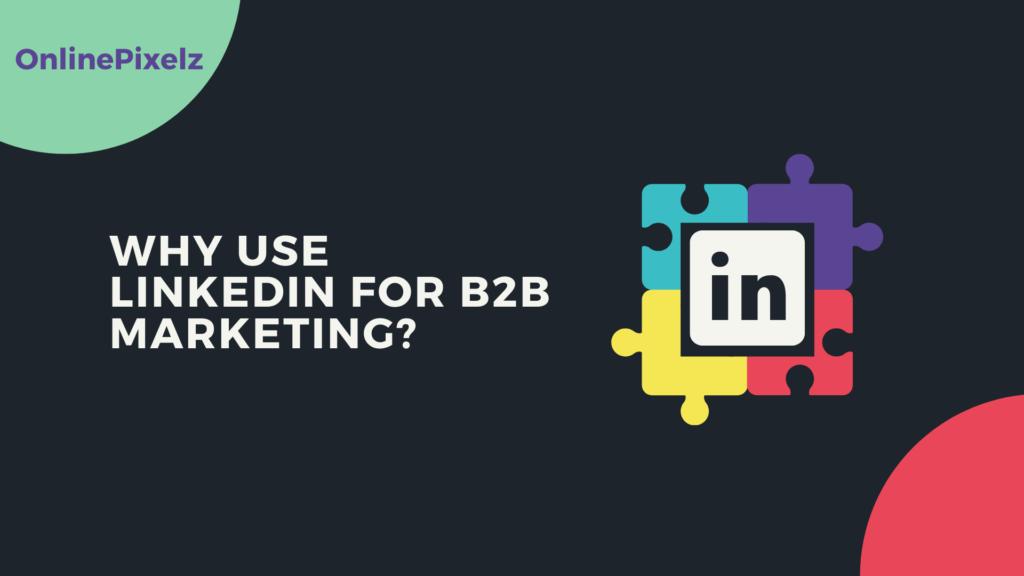 Why Use Linkedin For B2B Marketing