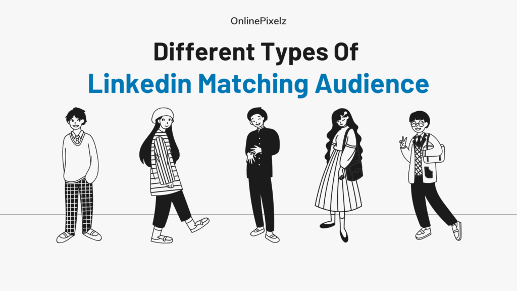 Different Types Of Linkedin Matching Audience
