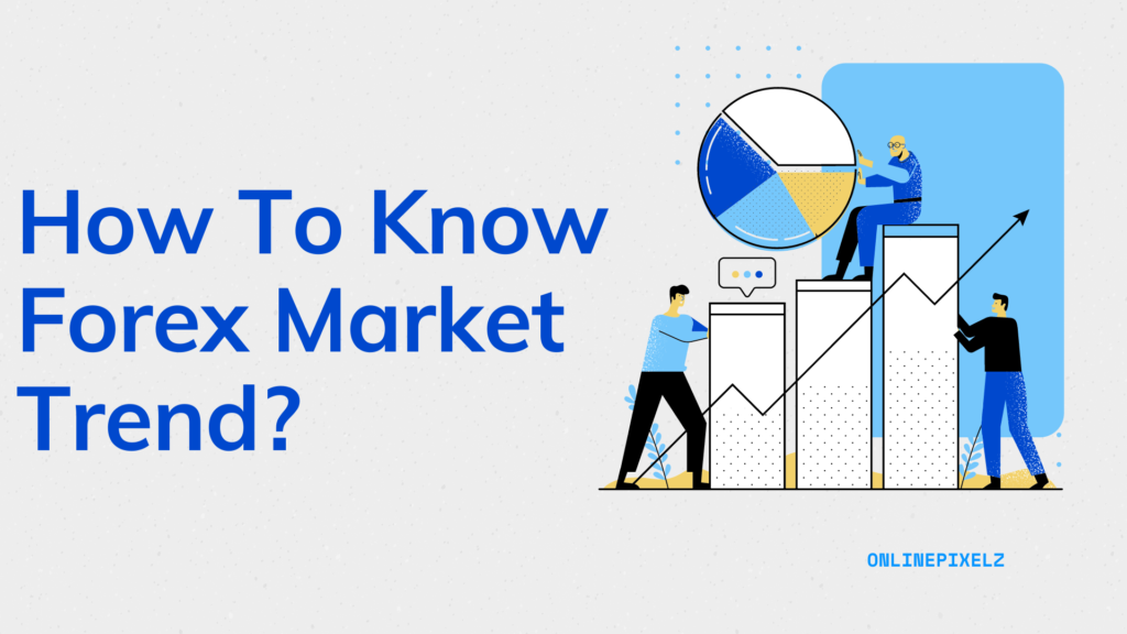How To Know Forex Market Trend