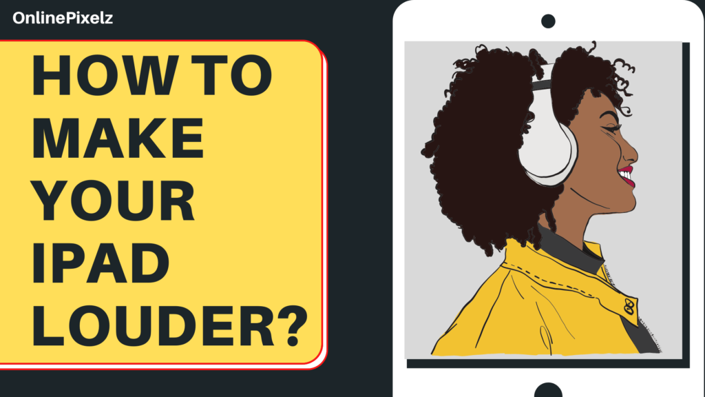 How To Make Your iPad Louder
