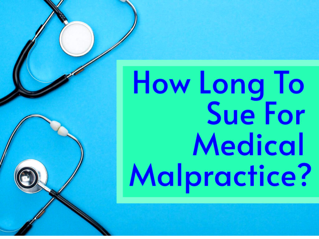 How Long To Sue For Medical Malpractice