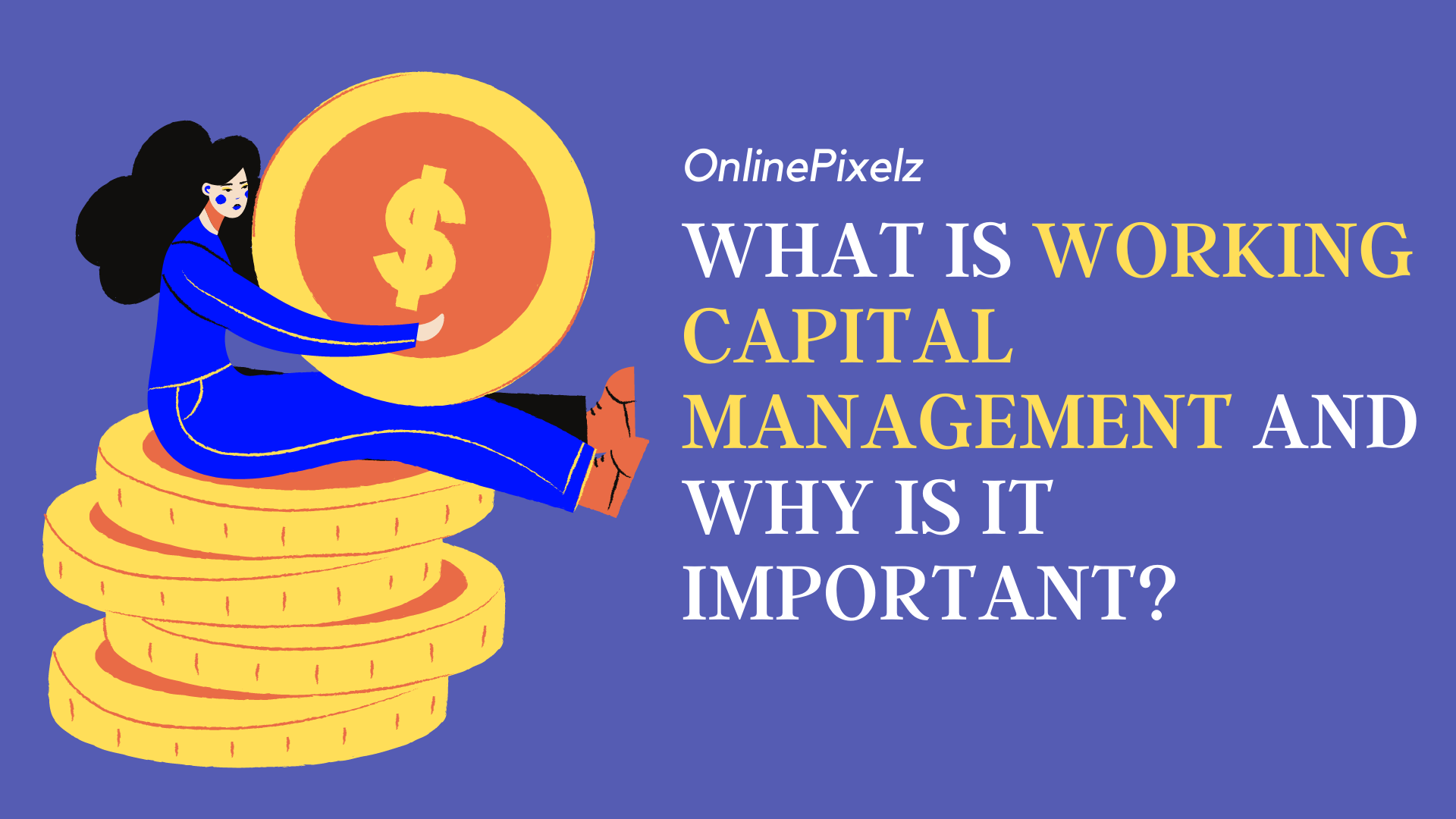 What Is Working Capital Management And Why Is It Important