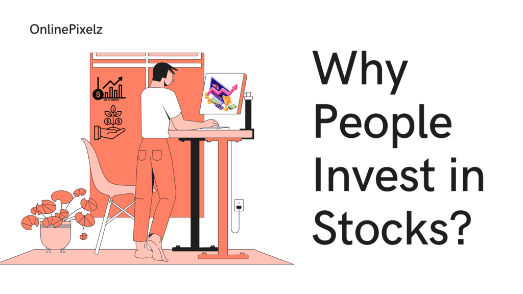 Why People Invest in Stocks