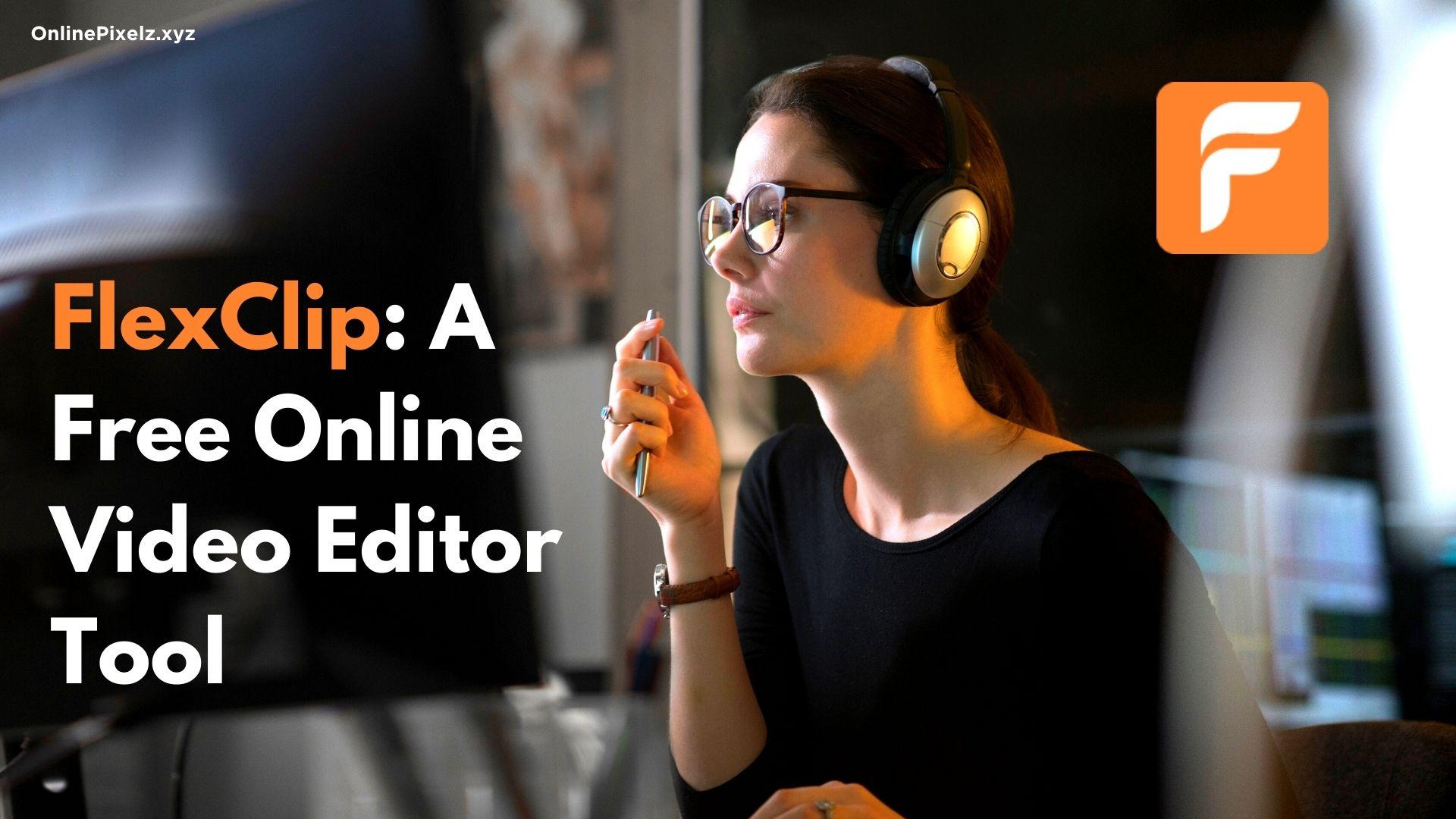 FlexClip: A Free Online Video Editor Tool
