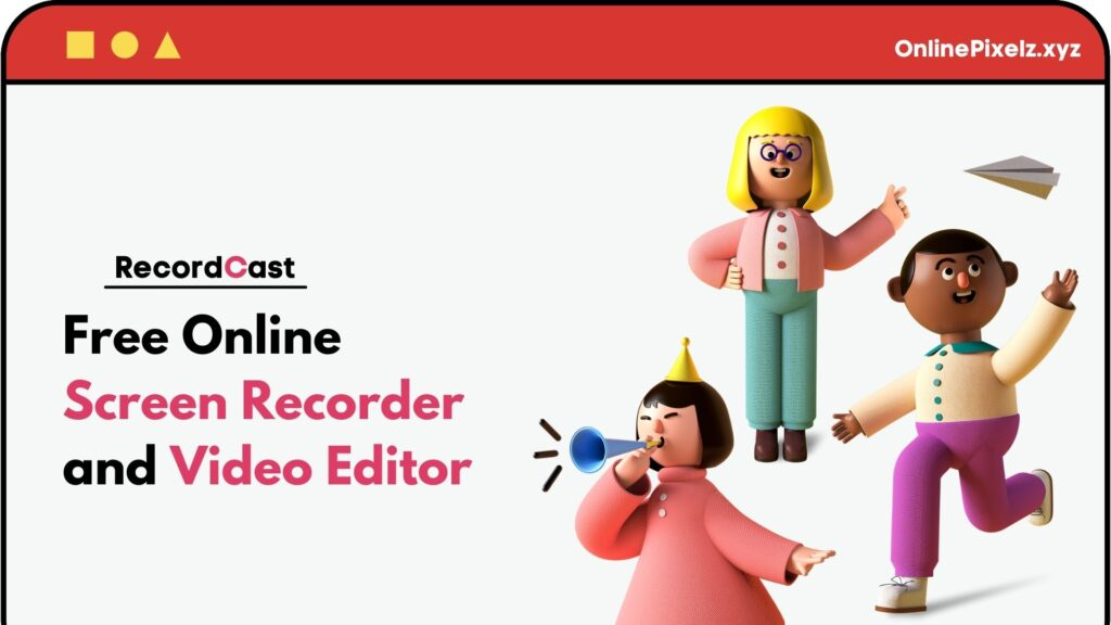 RecordCast Free Online Screen Recorder and Video Editor