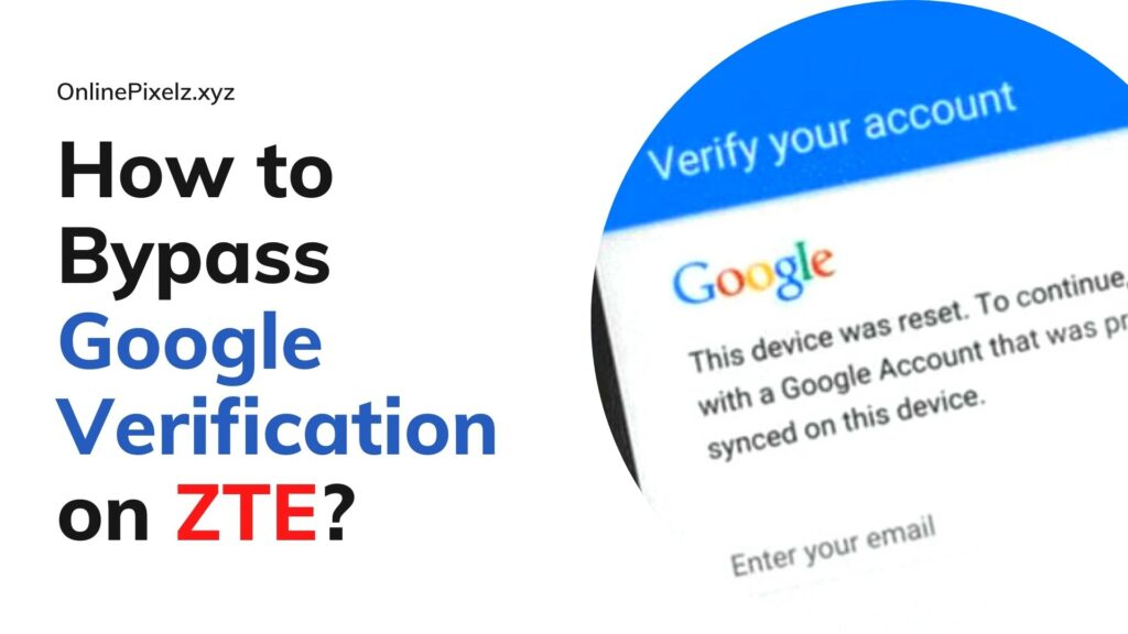 How to Bypass Google Verification on ZTE?